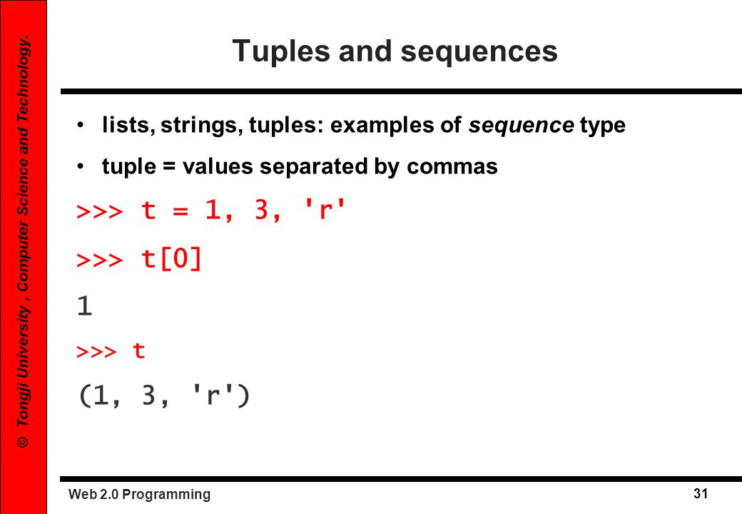 Tuples and sequences >>> t = 1, 3, r >>> t[0] 1